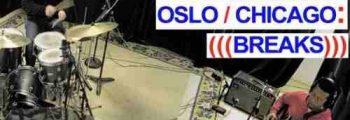Powerhouse Sound:  Oslo/Chicago: Breaks