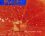 MELT: …introducing the rootless youth…